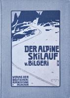 Der Alpine Skilauf von Bilgeri